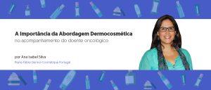 A Importância da Abordagem Dermocosmética no Acompanhamento do Doente Oncológico